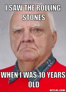 juhala-meme-generator-i-saw-the-rolling-stones-when-i-was-10-years-old-628aca