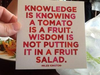 knowledge-is-knowing-that-a-tomato-is-a-fruit-wisdom-is-not-putting-it-in-a-fruit-salad-quote-1